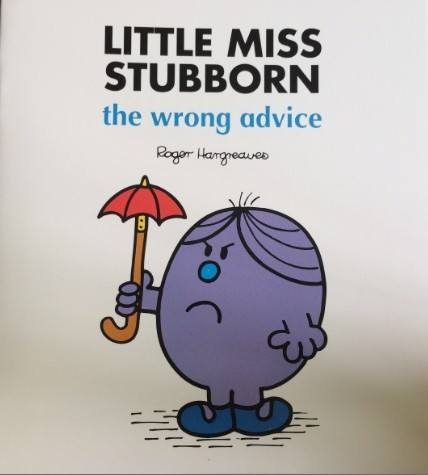 Little miss stubborn-the wrong advice