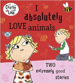 Charlie and Lola:I Absolutely Love Animals