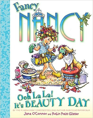 Fancy Nancy:Ooh La La! It s beauty day!  L3.6